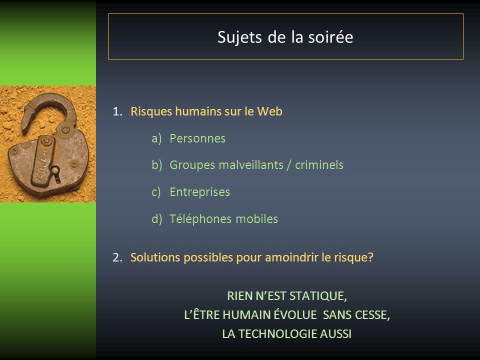 a) Risques humains sur le web: Personnes Quatre croyances erronées de lêtre humain 1.Anonymat 2.Sentiment de confiance/oubli/Perception de soi 3.Pseudo 4.Indépendance des sites