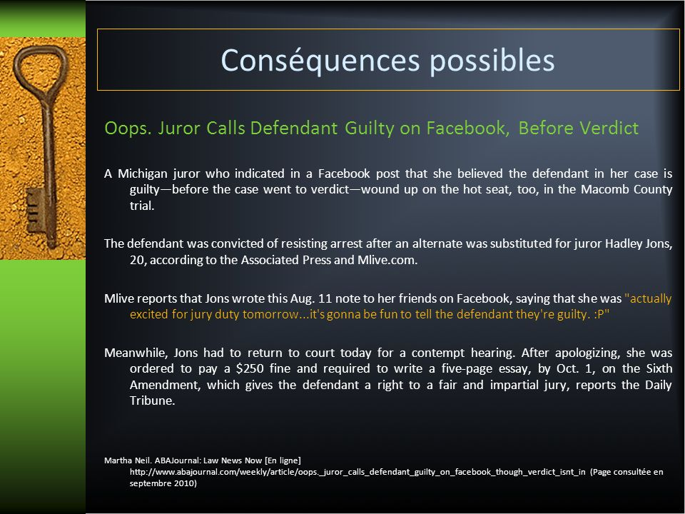 Conséquences possibles Oops. Juror Calls Defendant Guilty on Facebook, Before Verdict A Michigan juror who indicated in a Facebook post that she belie