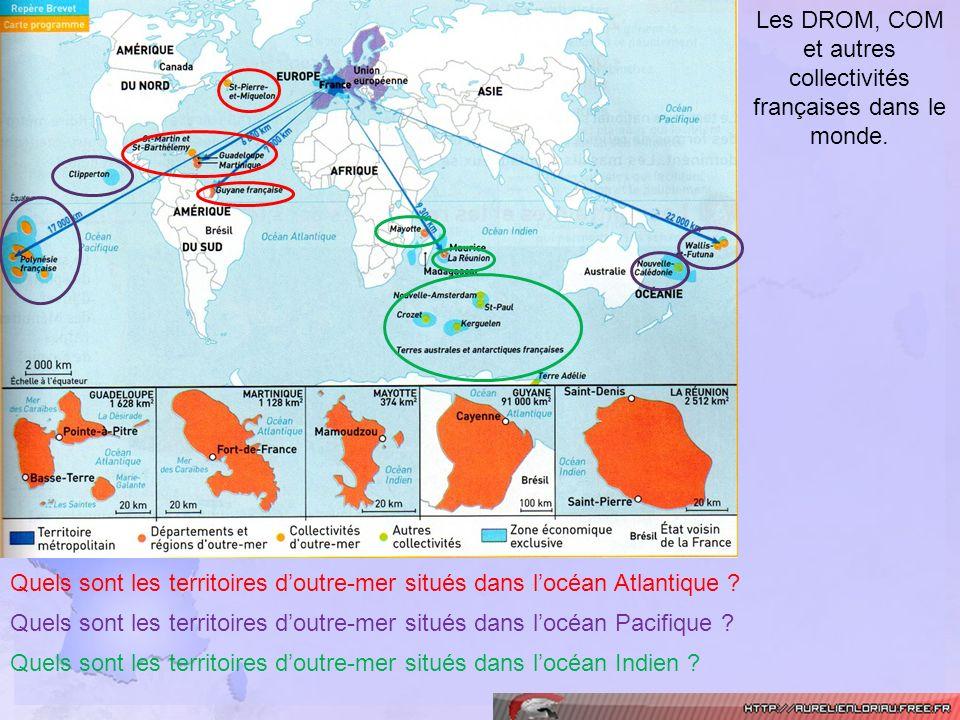 Les DROM, COM et autres collectivités françaises dans le monde. Quels sont les territoires doutre-mer situés dans locéan Atlantique ? Quels sont les t