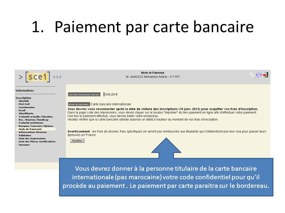 1.Paiement par carte bancaire Vous devrez donner à la personne titulaire de la carte bancaire internationale (pas marocaine) votre code confidentiel pour quil procède au paiement.