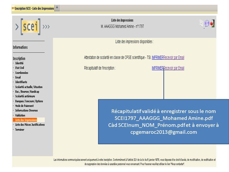Récapitulatif validé à enregistrer sous le nom SCEI1797_AAAGGG_Mohamed Amine.pdf Càd SCEInum_NOM_Prénom.pdf et à envoyer à cpgemaroc2013@gmail.com