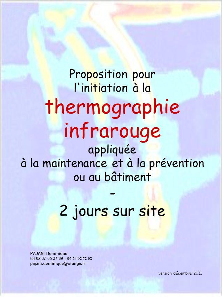 sommaire __________________________________ Initiation à la Thermographie Appliquée - 2 jours sur site - 2 1 - La thermographie infrarouge 2 - Les types de formation 3 - Contexte légal 4 - Programme sur 2 jours 5 - Liste des documents fournis 6 - Proposition financière 7 - CV du formateur 8 - Le QUIZ !!niveau 0 9 - Le QUIZ !!niveau N Vous trouverez dans ce document...