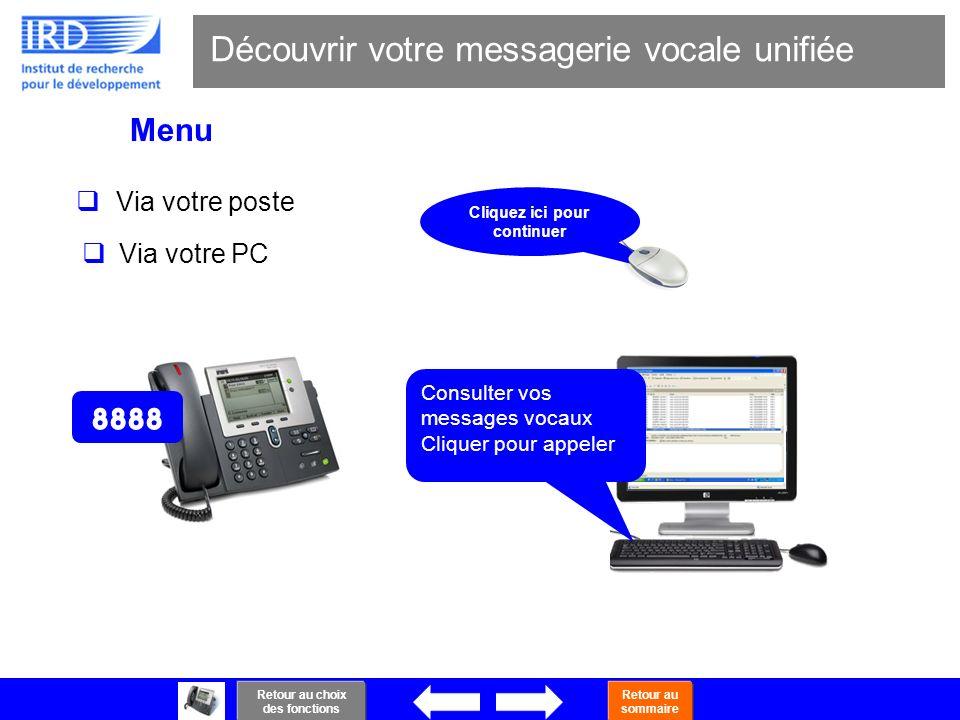 33 Découvrir votre messagerie vocale unifiée Via votre poste Consulter vos messages vocaux Cliquer pour appeler Cliquez ici pour continuer Menu Via vo