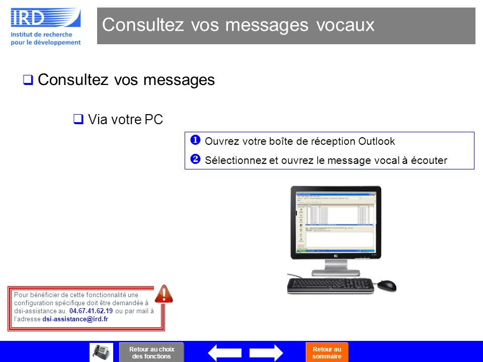 37 Consultez vos messages Consultez vos messages Ouvrez votre boîte de réception Outlook Sélectionnez et ouvrez le message vocal à écouter Via votre P