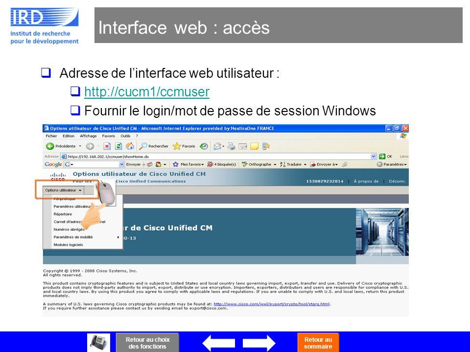 41 Interface web : accès Adresse de linterface web utilisateur : http://cucm1/ccmuser Fournir le login/mot de passe de session Windows Retour au choix