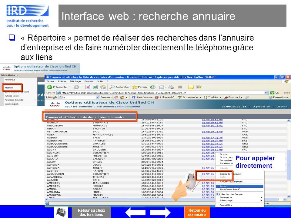 46 Interface web : recherche annuaire « Répertoire » permet de réaliser des recherches dans lannuaire dentreprise et de faire numéroter directement le