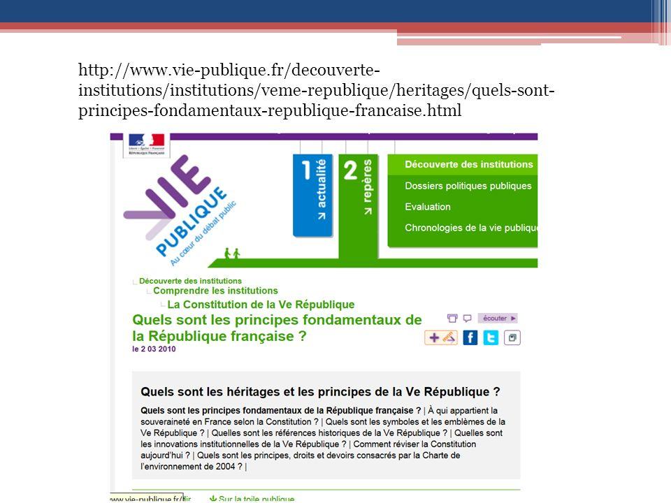 http://www.vie-publique.fr/decouverte- institutions/institutions/veme-republique/heritages/quels-sont- principes-fondamentaux-republique-francaise.html