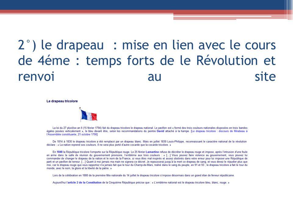 2°) le drapeau : mise en lien avec le cours de 4éme : temps forts de le Révolution et renvoi au site