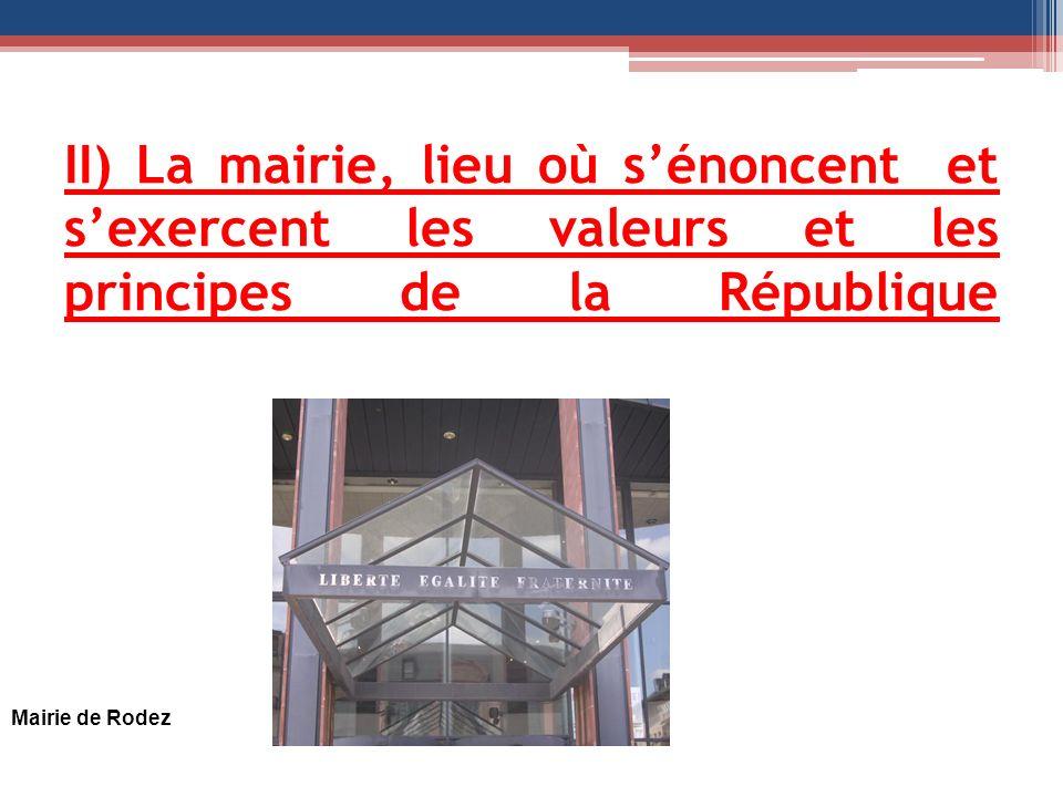 II) La mairie, lieu où sénoncent et sexercent les valeurs et les principes de la République Mairie de Rodez