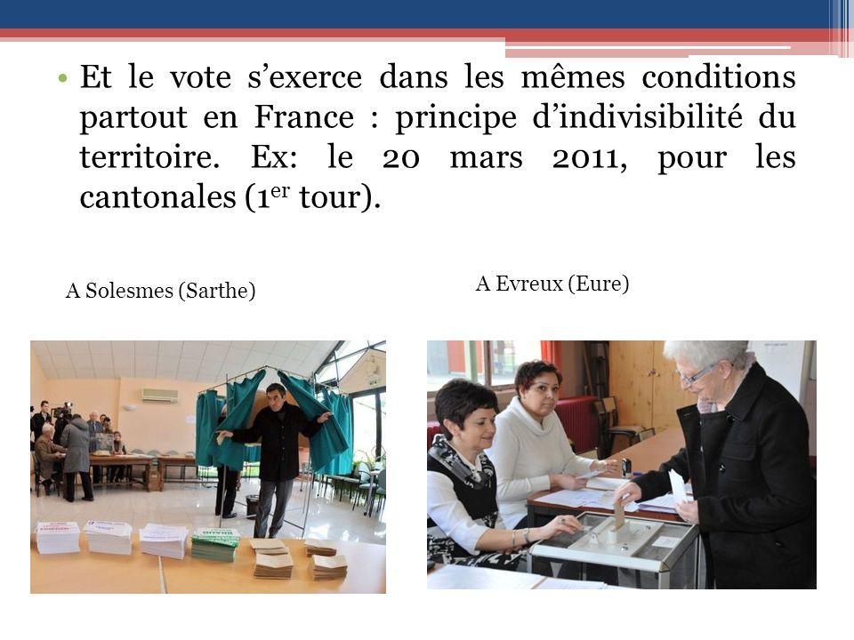 Et le vote sexerce dans les mêmes conditions partout en France : principe dindivisibilité du territoire.