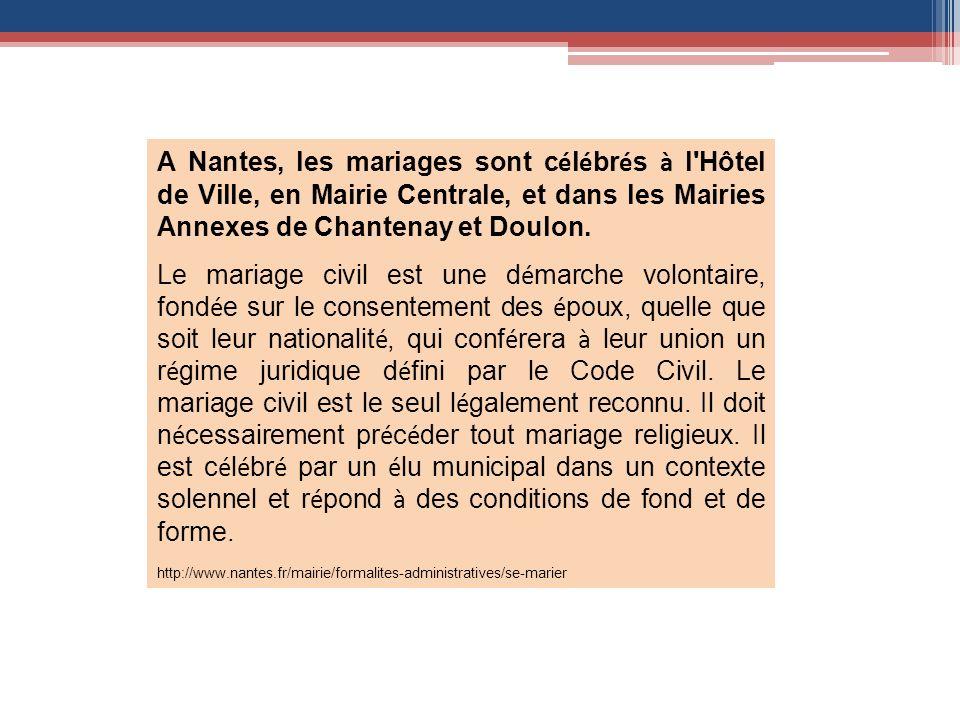 A Nantes, les mariages sont c é l é br é s à l Hôtel de Ville, en Mairie Centrale, et dans les Mairies Annexes de Chantenay et Doulon.