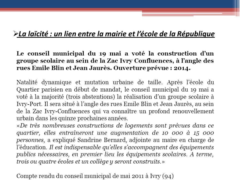 La laïcité : un lien entre la mairie et lécole de la République Le conseil municipal du 19 mai a voté la construction dun groupe scolaire au sein de la Zac Ivry Confluences, à langle des rues Emile Blin et Jean Jaurès.