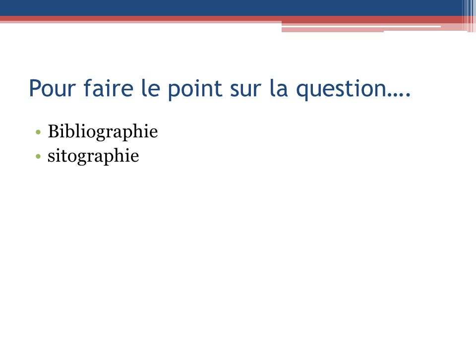 Pour faire le point sur la question…. Bibliographie sitographie
