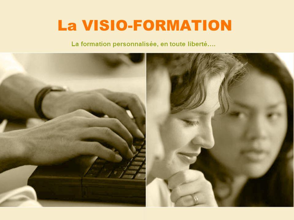 La VISIO-FORMATION La formation personnalisée, en toute liberté….