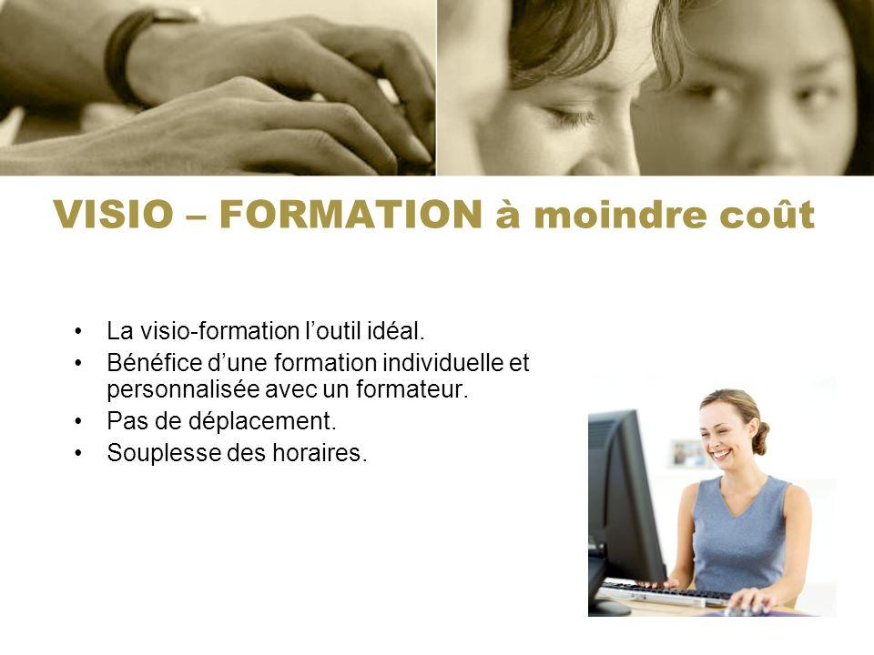 VISIO – FORMATION à moindre coût La visio-formation loutil idéal. Bénéfice dune formation individuelle et personnalisée avec un formateur. Pas de dépl