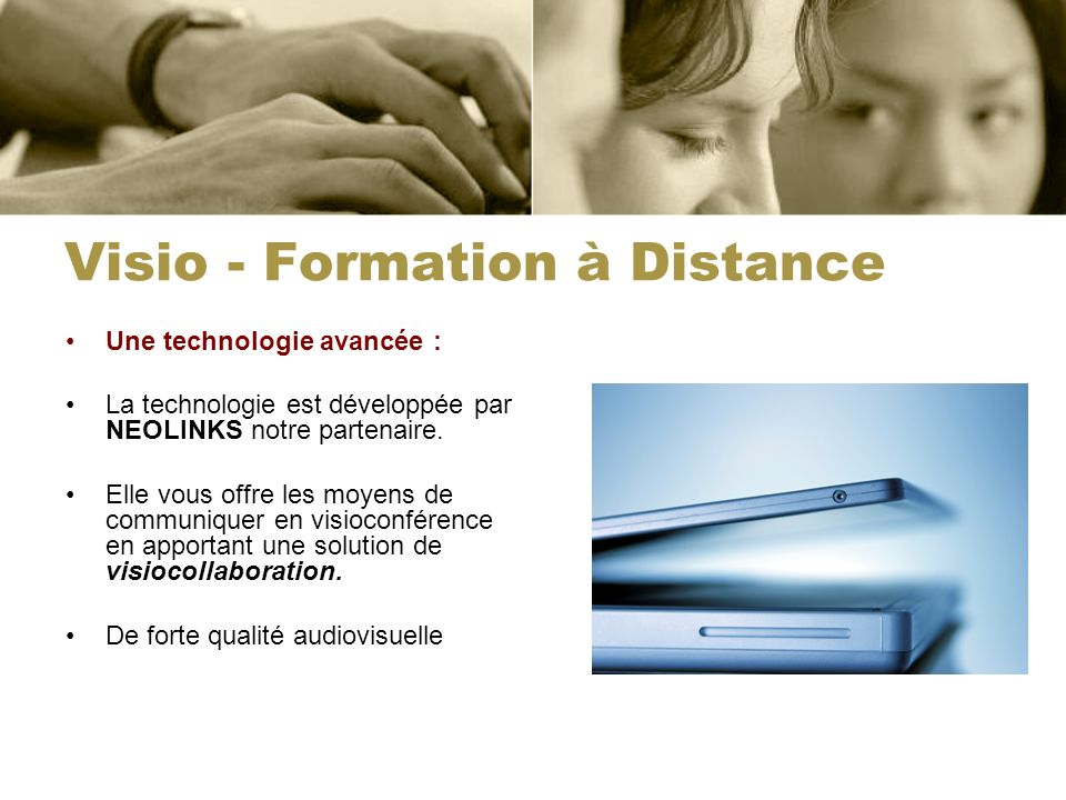 Visio - Formation à Distance Une technologie avancée : La technologie est développée par NEOLINKS notre partenaire. Elle vous offre les moyens de comm