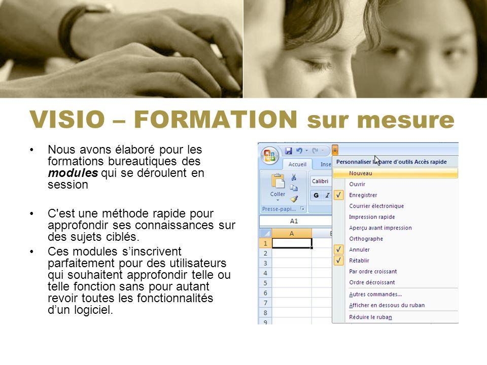 VISIO – FORMATION sur mesure Nous avons élaboré pour les formations bureautiques des modules qui se déroulent en session C est une méthode rapide pour approfondir ses connaissances sur des sujets ciblés.