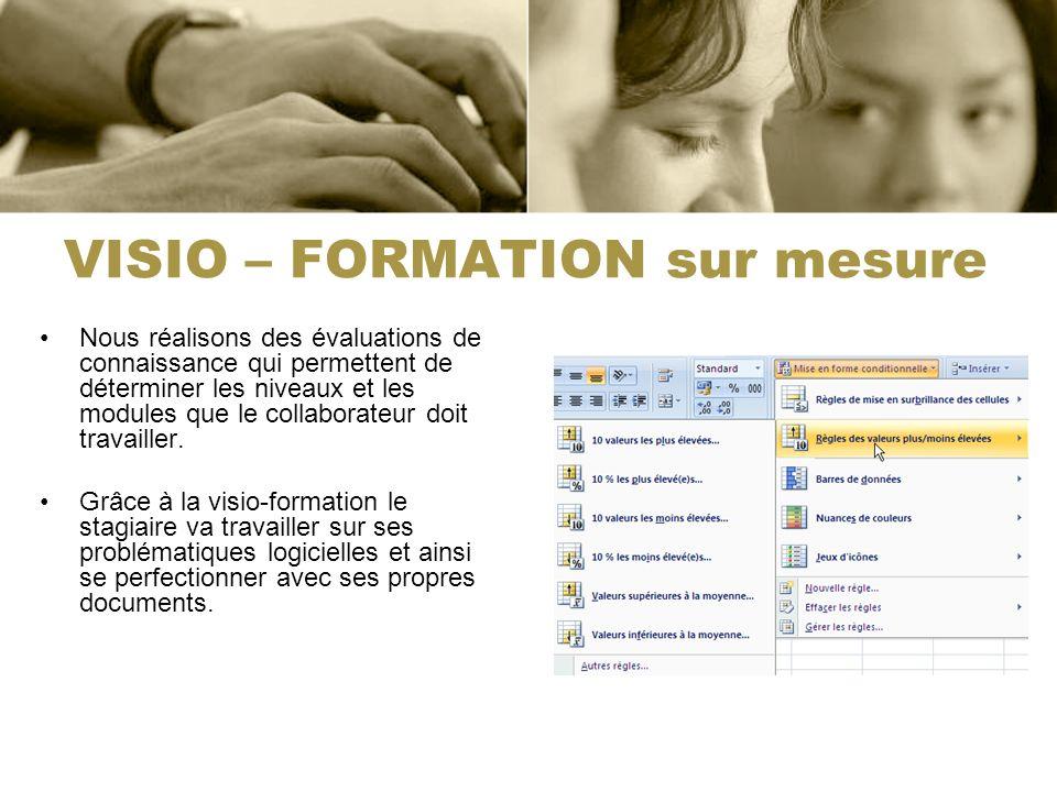 VISIO – FORMATION sur mesure Nous réalisons des évaluations de connaissance qui permettent de déterminer les niveaux et les modules que le collaborateur doit travailler.