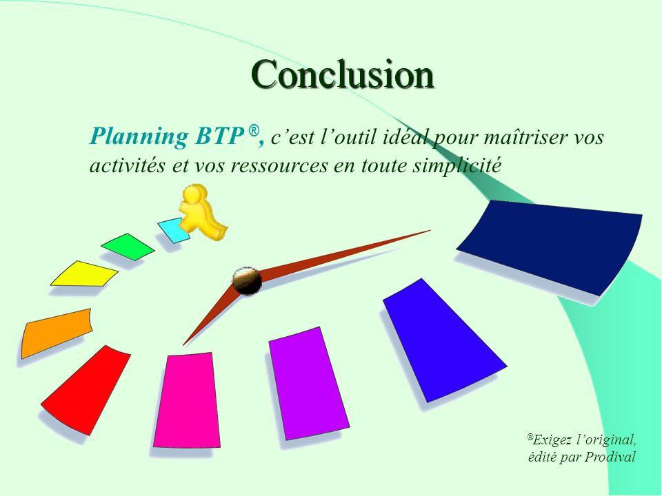 Conclusion Planning BTP ®, cest loutil idéal pour maîtriser vos activités et vos ressources en toute simplicité ® Exigez loriginal, édité par Prodival