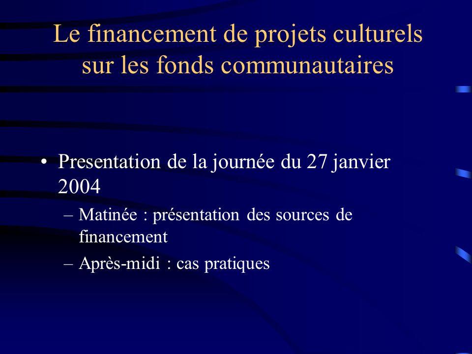 Le financement de projets culturels sur les fonds communautaires Presentation de la journée du 27 janvier 2004 –M–Matinée : présentation des sources de financement –A–Après-midi : cas pratiques