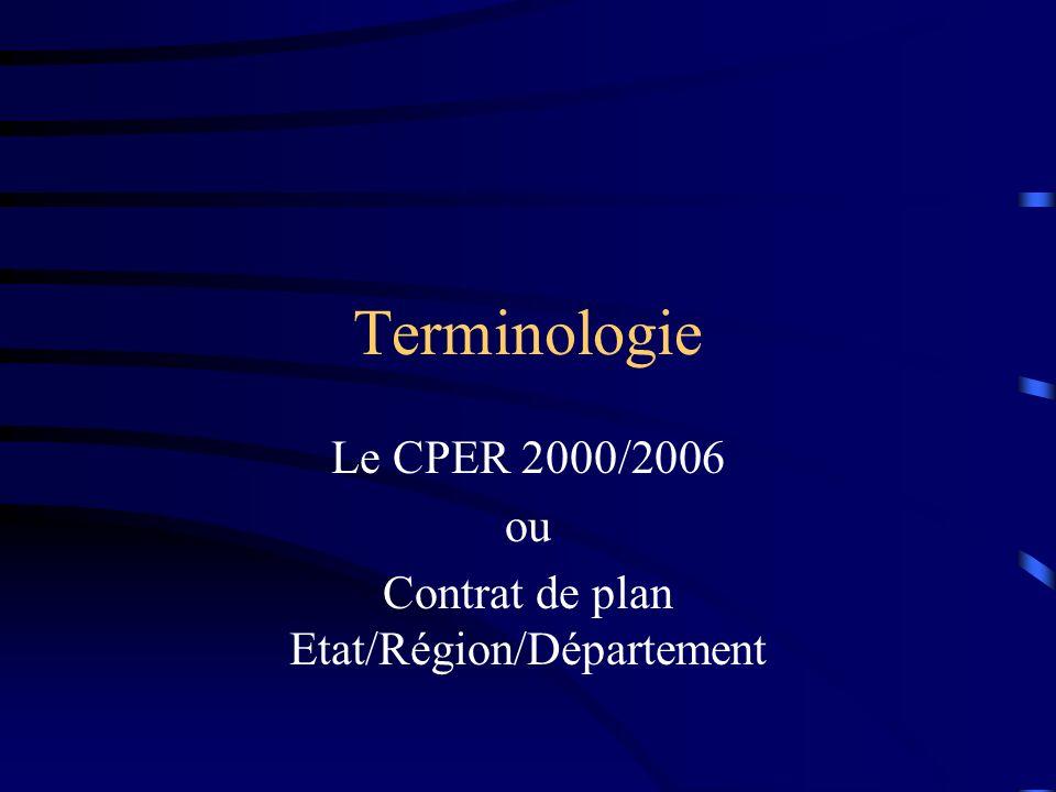 Terminologie Le CPER 2000/2006 ou Contrat de plan Etat/Région/Département
