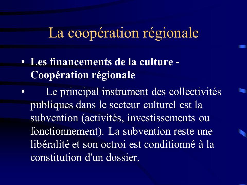 La coopération régionale Les financements de la culture - Coopération régionale Le principal instrument des collectivités publiques dans le secteur culturel est la subvention (activités, investissements ou fonctionnement).