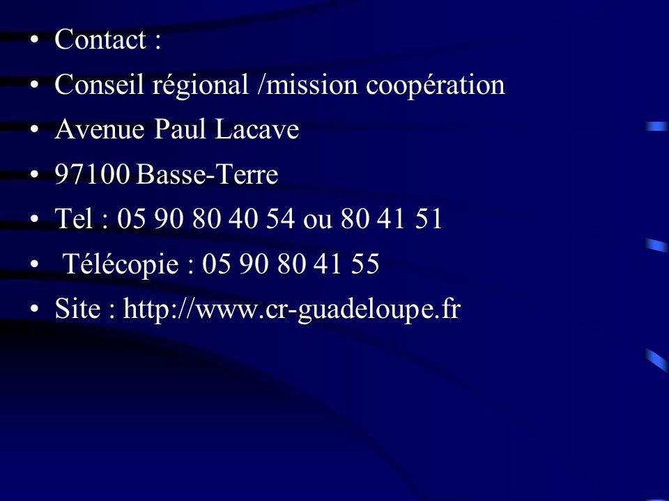 Contact : Conseil régional /mission coopération Avenue Paul Lacave 97100 Basse-Terre Tel : 05 90 80 40 54 ou 80 41 51 Télécopie : 05 90 80 41 55 Site : http://www.cr-guadeloupe.fr