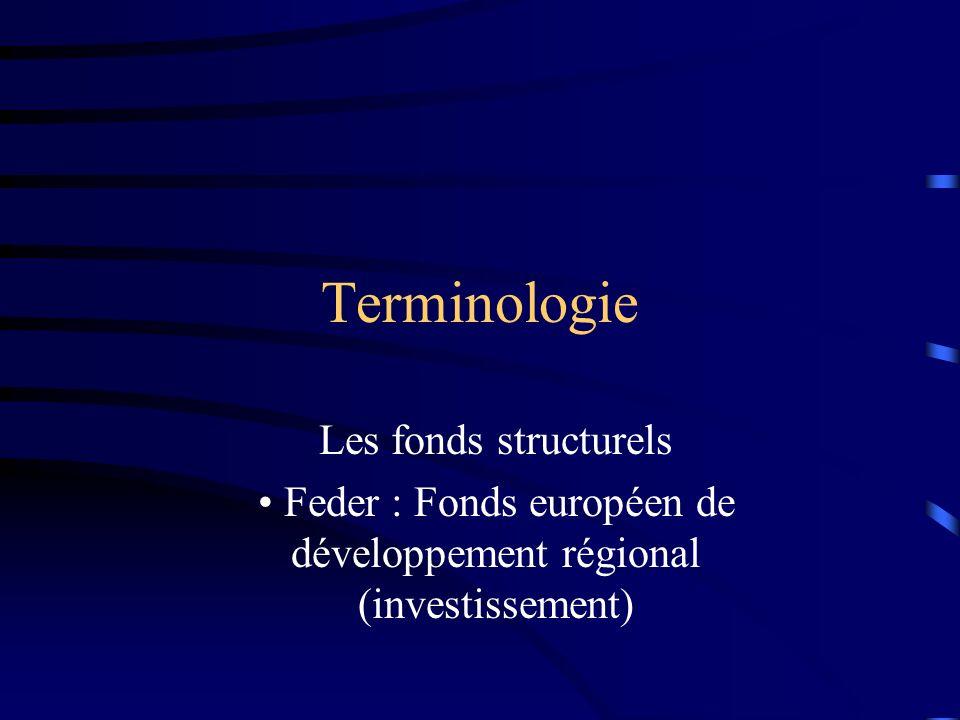 Terminologie Les fonds structurels Feder : Fonds européen de développement régional (investissement)