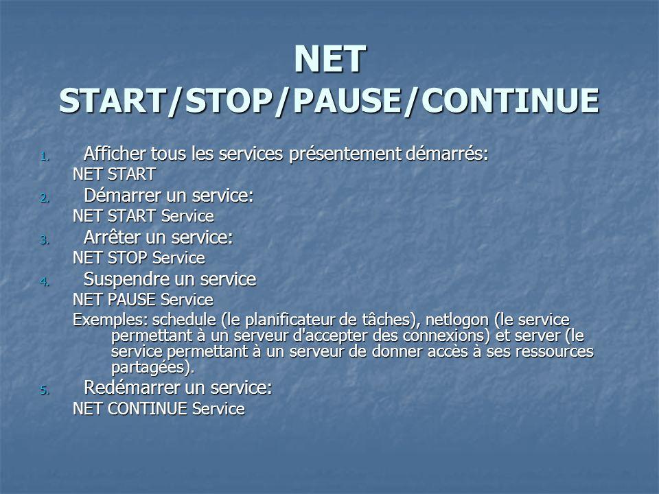 NET START/STOP/PAUSE/CONTINUE 1. Afficher tous les services présentement démarrés: NET START 2. Démarrer un service: NET START Service 3. Arrêter un s