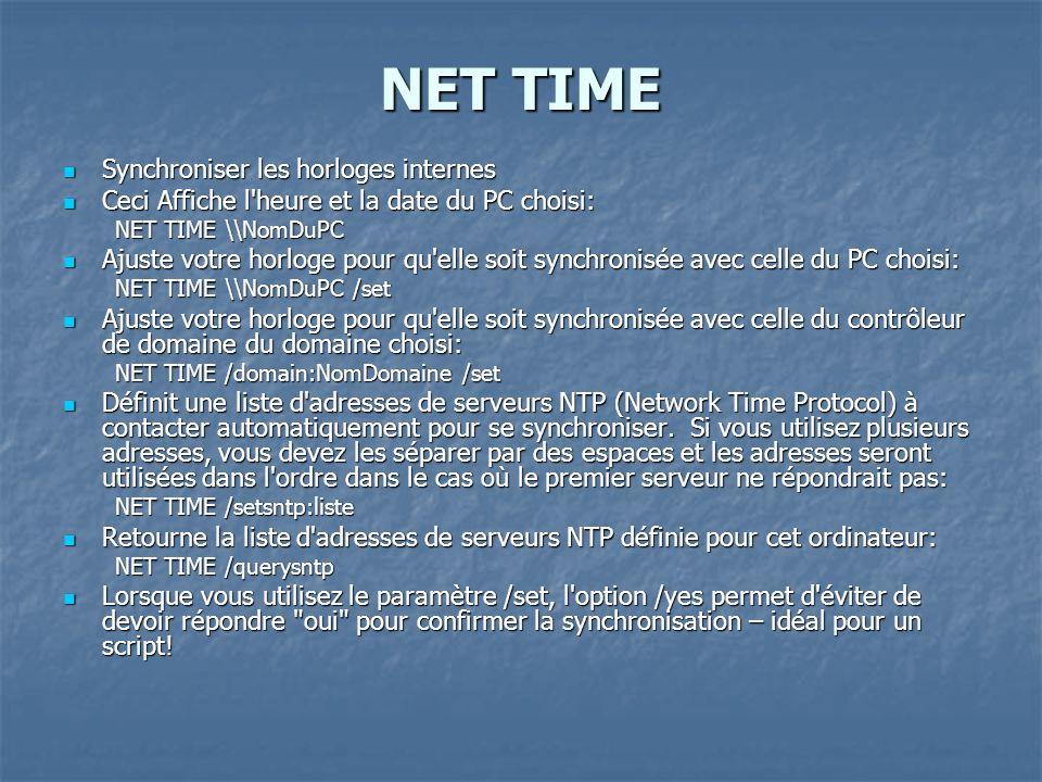 NET TIME Synchroniser les horloges internes Synchroniser les horloges internes Ceci Affiche l'heure et la date du PC choisi: Ceci Affiche l'heure et l