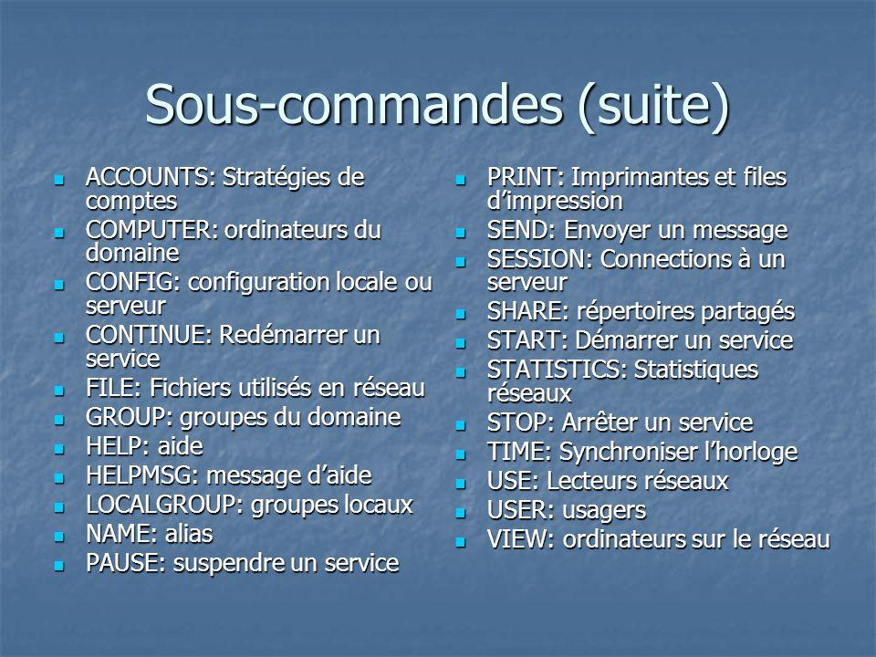 Sous-commandes (suite) ACCOUNTS: Stratégies de comptes ACCOUNTS: Stratégies de comptes COMPUTER: ordinateurs du domaine COMPUTER: ordinateurs du domai