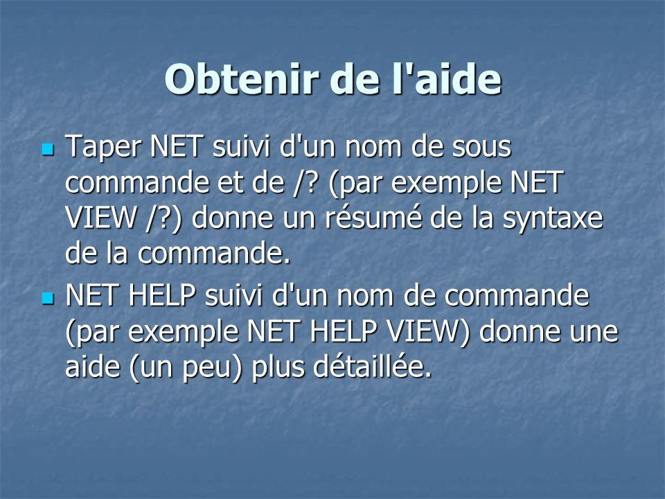 Obtenir de l'aide Taper NET suivi d'un nom de sous commande et de /? (par exemple NET VIEW /?) donne un résumé de la syntaxe de la commande. Taper NET