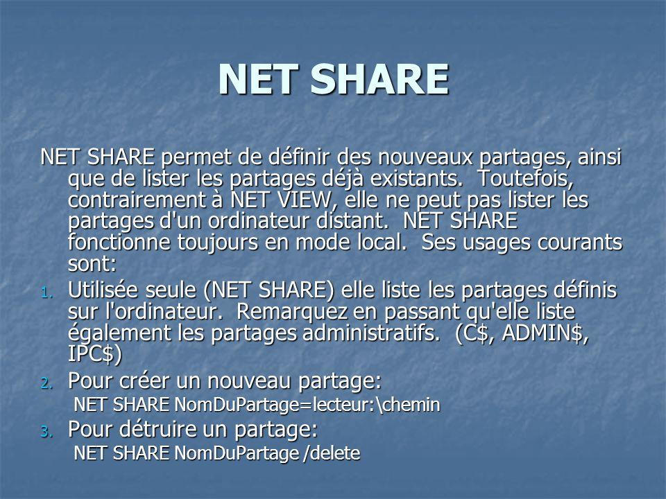 NET SHARE NET SHARE permet de définir des nouveaux partages, ainsi que de lister les partages déjà existants. Toutefois, contrairement à NET VIEW, ell