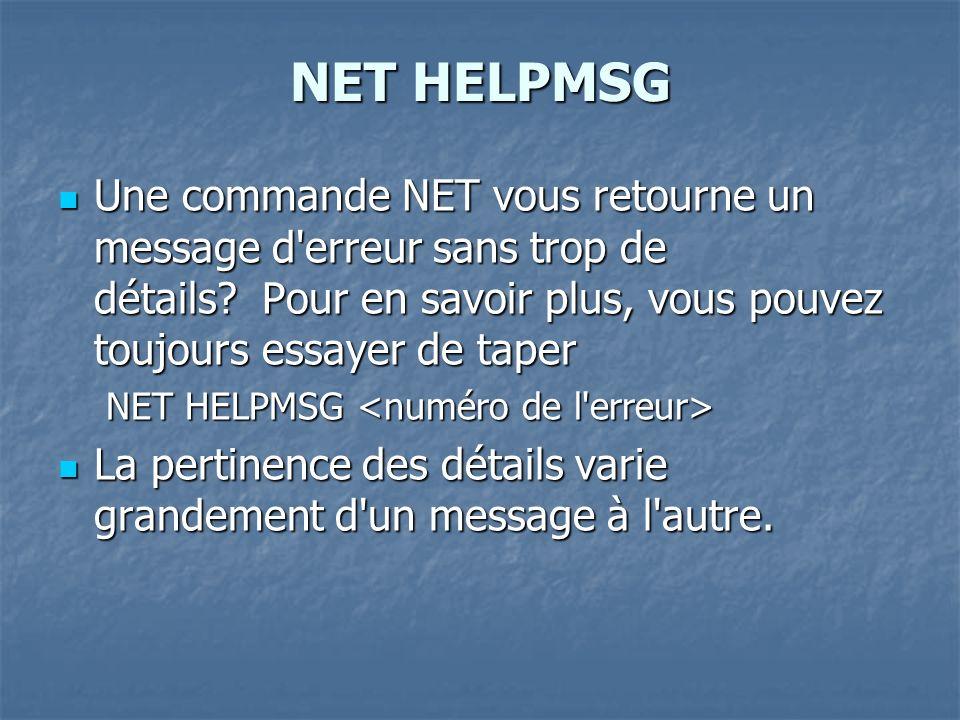 NET HELPMSG Une commande NET vous retourne un message d'erreur sans trop de détails? Pour en savoir plus, vous pouvez toujours essayer de taper Une co