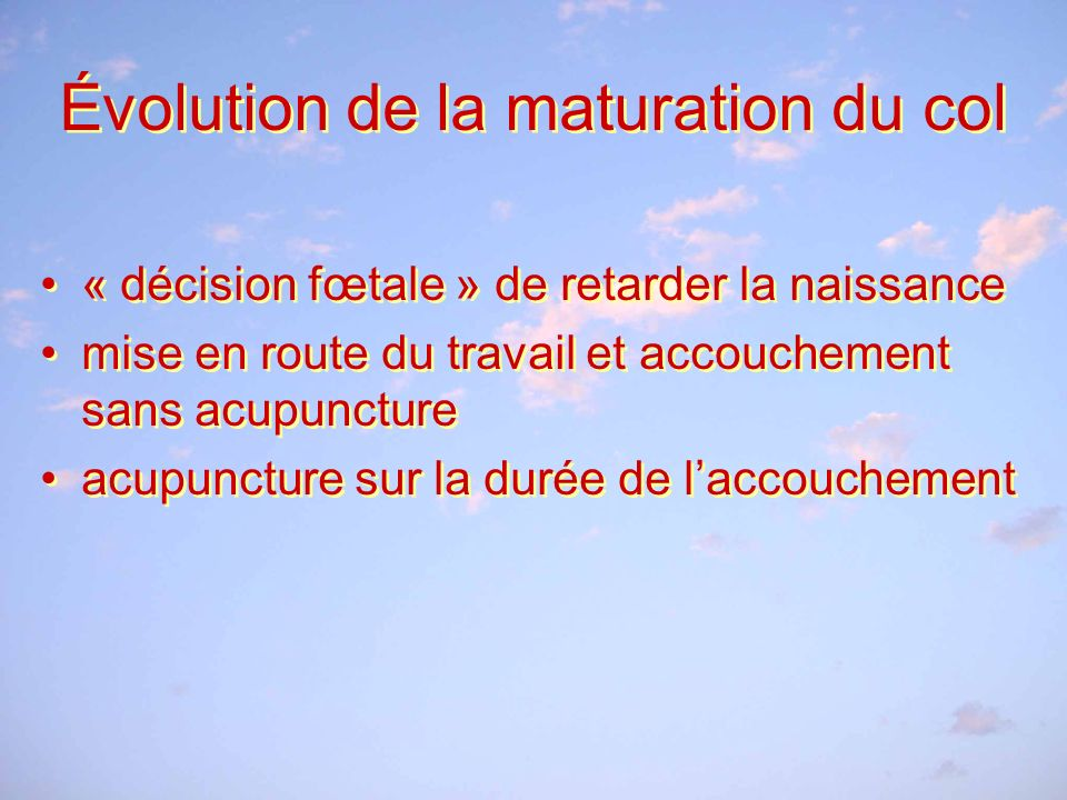Évolution de la maturation du col « décision fœtale » de retarder la naissance mise en route du travail et accouchement sans acupuncture acupuncture sur la durée de laccouchement « décision fœtale » de retarder la naissance mise en route du travail et accouchement sans acupuncture acupuncture sur la durée de laccouchement