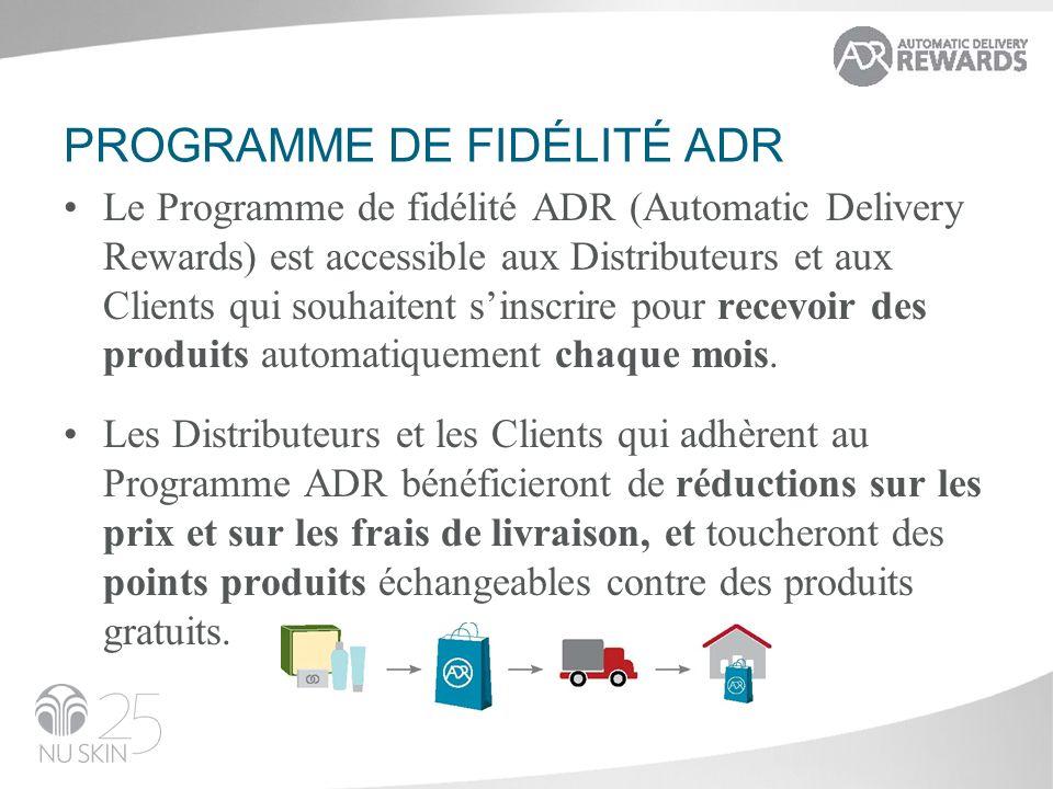 PROGRAMME DE FIDÉLITÉ ADR Le Programme de fidélité ADR (Automatic Delivery Rewards) est accessible aux Distributeurs et aux Clients qui souhaitent sin