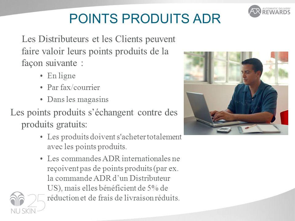 POINTS PRODUITS ADR Les Distributeurs et les Clients peuvent faire valoir leurs points produits de la façon suivante : En ligne Par fax/courrier Dans