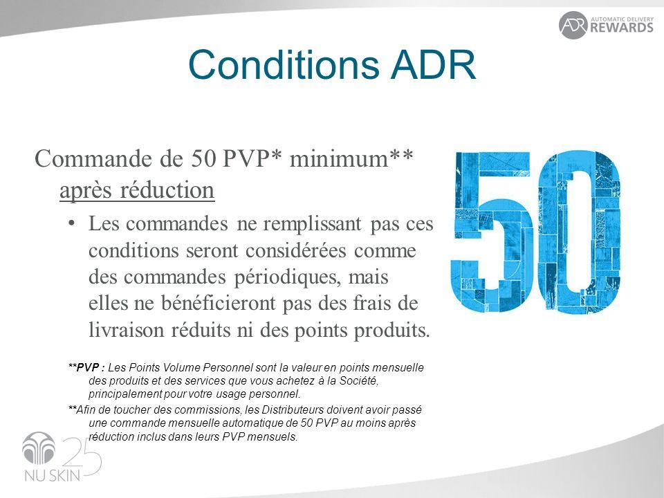 Conditions ADR Commande de 50 PVP* minimum** après réduction Les commandes ne remplissant pas ces conditions seront considérées comme des commandes pé