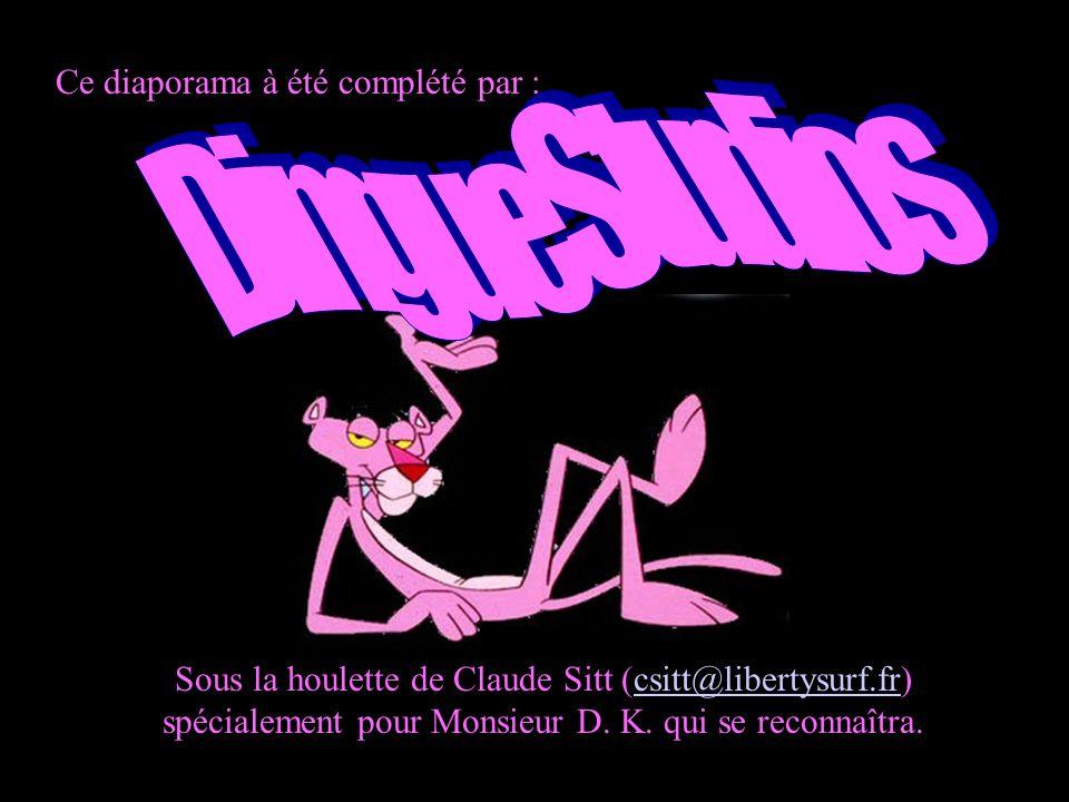 Ce diaporama à été complété par : Sous la houlette de Claude Sitt (csitt@libertysurf.fr) spécialement pour Monsieur D.