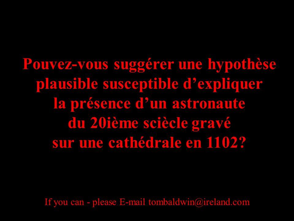 Pouvez-vous suggérer une hypothèse plausible susceptible dexpliquer la présence dun astronaute du 20ième sciècle gravé sur une cathédrale en 1102.