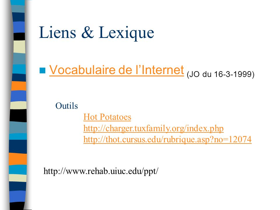 Liens & Lexique Vocabulaire de lInternet (JO du ) Vocabulaire de lInternet Outils Hot Potatoes     no=