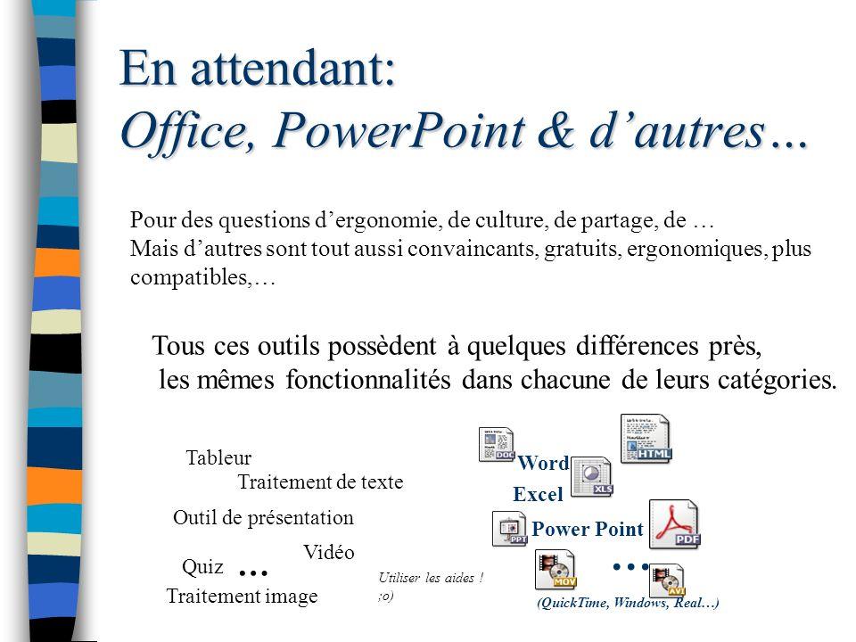 En attendant: Office, PowerPoint & dautres… Tableur Word Excel Power Point Traitement de texte Outil de présentation Utiliser les aides .