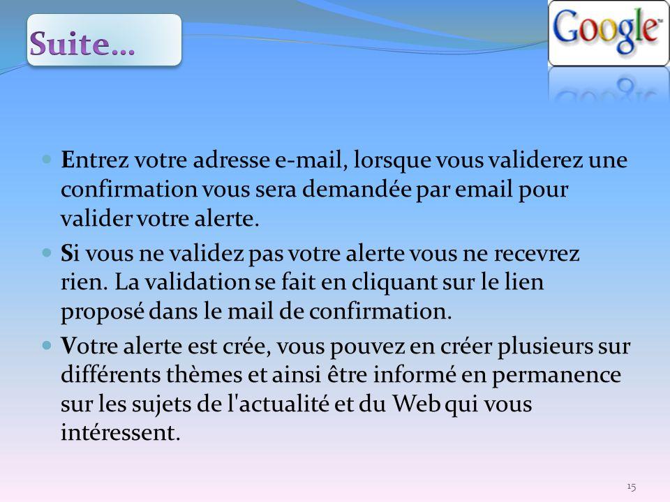 Entrez votre adresse e-mail, lorsque vous validerez une confirmation vous sera demandée par email pour valider votre alerte. Si vous ne validez pas vo