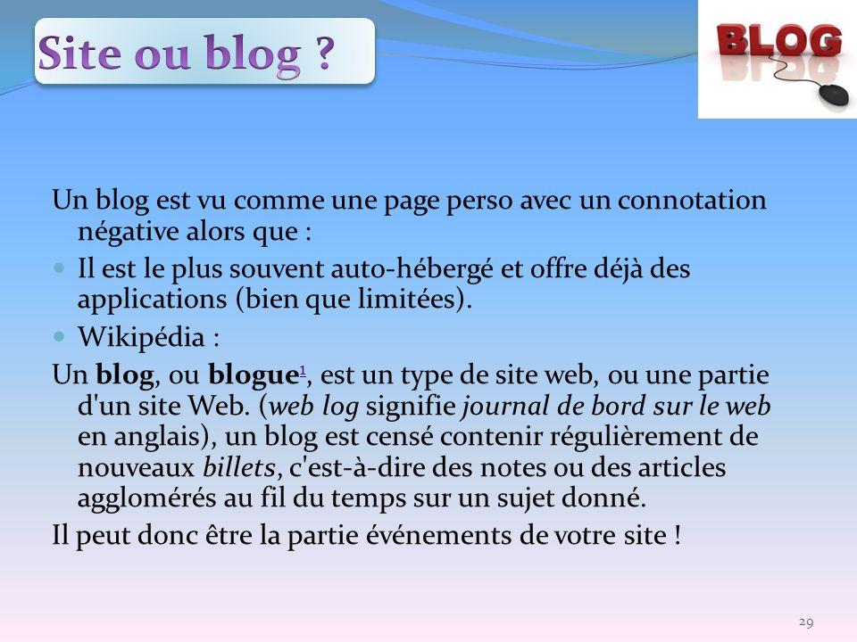 Un blog est vu comme une page perso avec un connotation négative alors que : Il est le plus souvent auto-hébergé et offre déjà des applications (bien