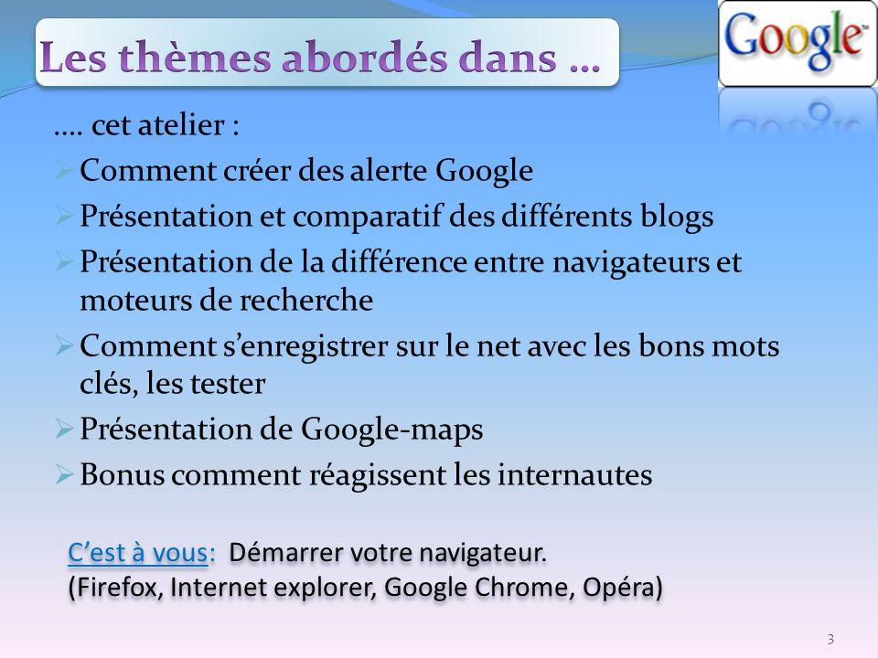 …. cet atelier : Comment créer des alerte Google Présentation et comparatif des différents blogs Présentation de la différence entre navigateurs et mo