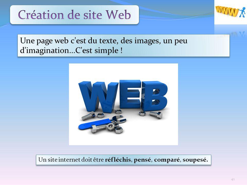 Un site internet doit être réfléchis, pensé, comparé, soupesé. Une page web c'est du texte, des images, un peu d'imagination...C'est simple ! 41