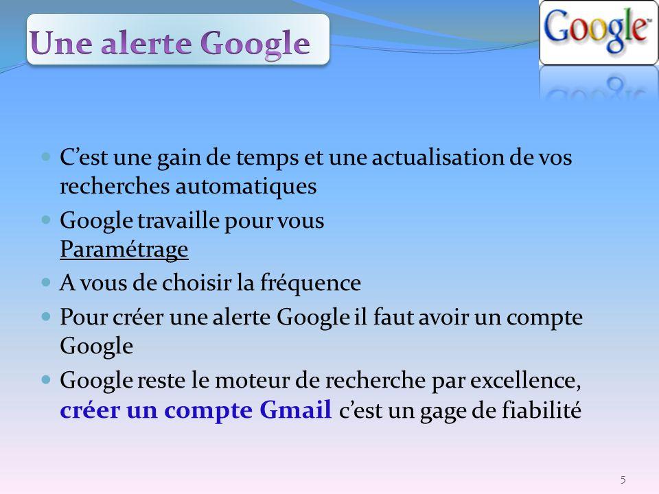 Cest une gain de temps et une actualisation de vos recherches automatiques Google travaille pour vous Paramétrage A vous de choisir la fréquence Pour