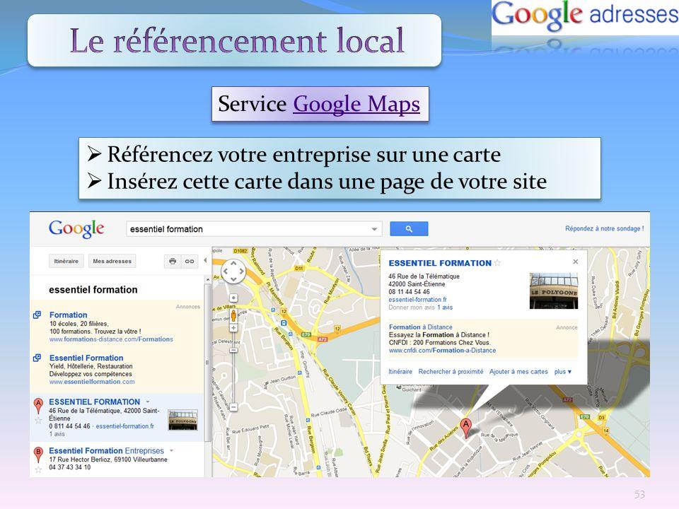 Service Google MapsGoogle Maps Service Google MapsGoogle Maps Référencez votre entreprise sur une carte Insérez cette carte dans une page de votre sit