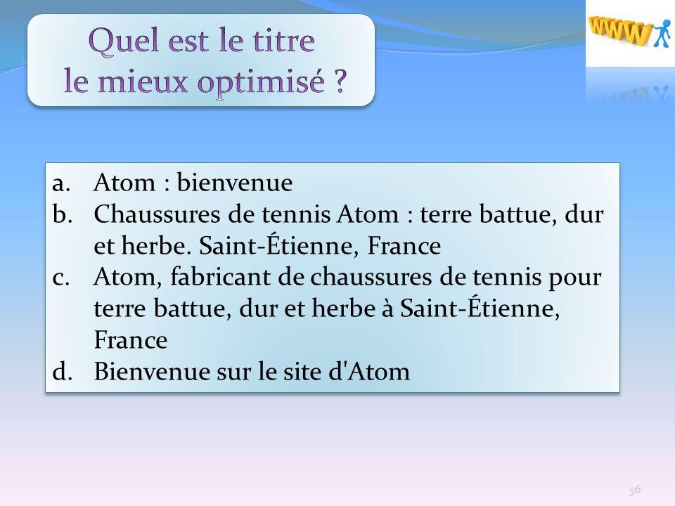 a. Atom : bienvenue b. Chaussures de tennis Atom : terre battue, dur et herbe. Saint-Étienne, France c. Atom, fabricant de chaussures de tennis pour t