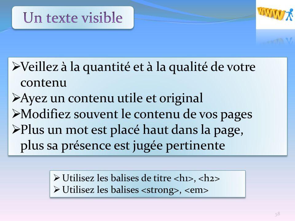 Veillez à la quantité et à la qualité de votre contenu Ayez un contenu utile et original Modifiez souvent le contenu de vos pages Plus un mot est plac